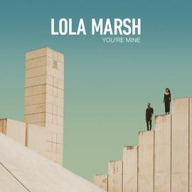 Lola Marsh альбом You're Mine
