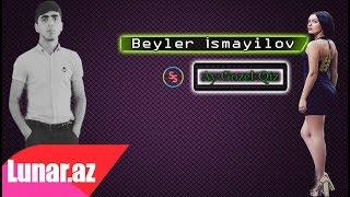 Beyler İsmayilov - Ay Gozel Qiz 2018