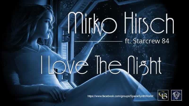 ✯ Mirko Hirsch ft.Starcrew 84 - I Love The Night (Extended Rmx. by Space Intruder) edit.2k18