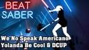 Beat Saber We No Speak Americano Yolanda Be Cool DCUP custom song FC