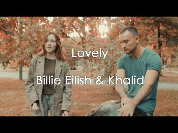 Billie Eilish with Khalid - Lovely (handpan cover by Рушана Валиева Eugene)