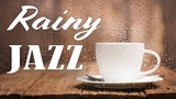 Sad Rainy JAZZ - Smooth JAZZ for a Rainy Day - Relaxing Jazz for Work &amp Study