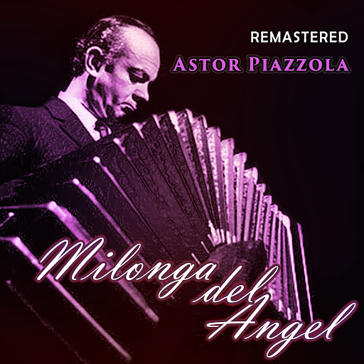 Астор Пьяццолла альбом Milonga del Ángel (Remastered)