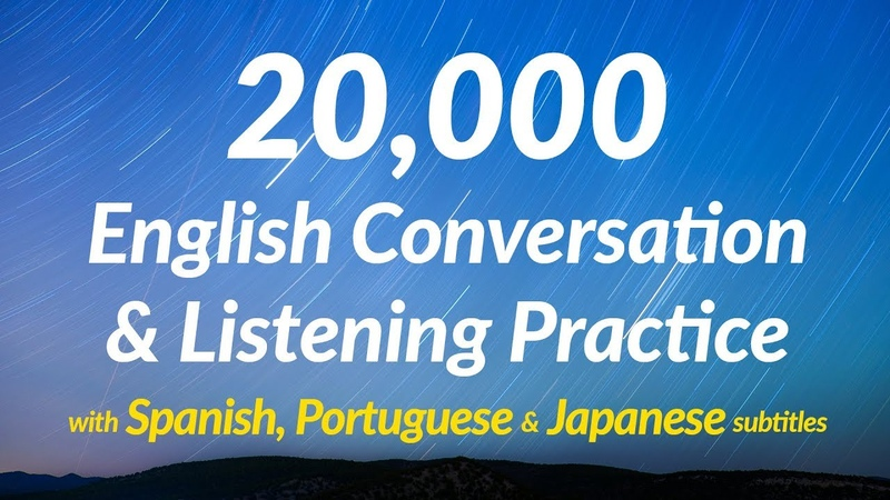 20,000 English Conversation Listening Practice (with Spanish, Portuguese and Japanese subtitles)