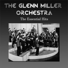 The Glenn Miller Orchestra альбом The Glenn Miller Orchestra - The Essential Hits