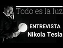 ENTREVISTA a Nikola tesla - Todo es la Luz