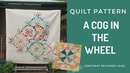 A cog in the wheel quilt pattern - confident beginner level