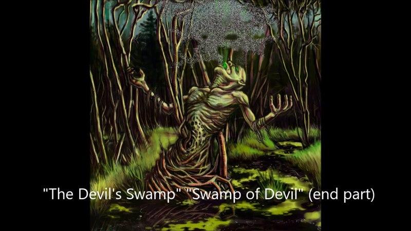 The Devil's Swamp Swamp of Devil end part