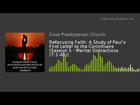Refocusing Faith A Study of Paul's First Letter to the Corinthians Session 5 Marital Distraction