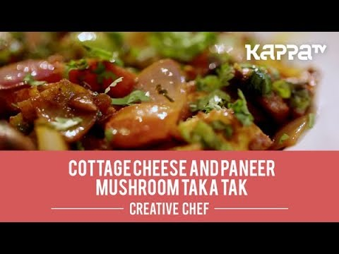 Cottage Cheese And Paneer Mushroom Taka Tak - Creative Chef - Kappa TV