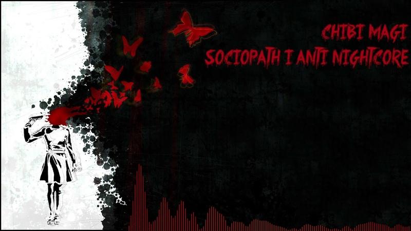 Sociopath | Anti-Nightcore