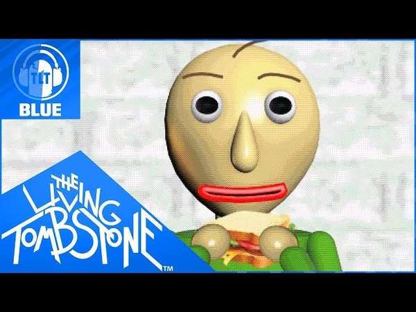 Baldi's Basics Song Basics in Behavior Blue The Living Tombstone feat OR3O