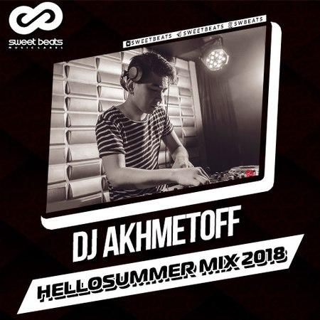 DJ AKHMETOFF HelloSummer Mix 2018