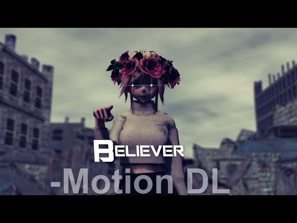 [𝕄𝕄𝔻] •Believer (RUS Song)-[Motion DL]