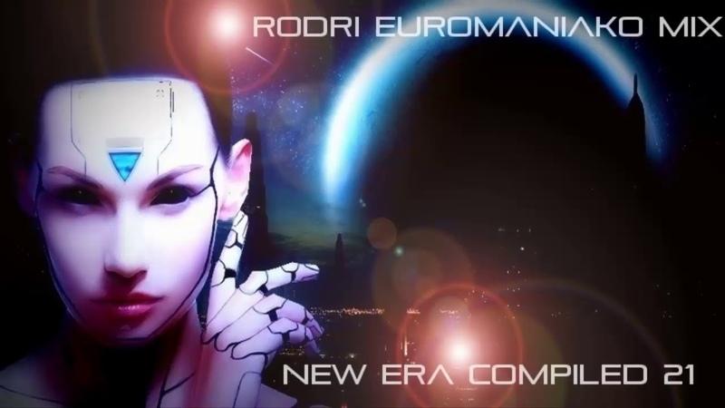 (BEST EURODANCE 2018) RODRI EUROMANIAKO MIX - NEW ERA COMPILED 21