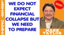 Mark Taylor Prophecy 01/31/2019 — WE DO NOT EXPECT FINANCIAL COLLAPSE BUT WE NEED TO PREPARE