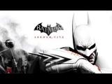 ЗАКРЫТИЕ АРКХЭМ СИТИ - Batman Arkham City GOTY.
