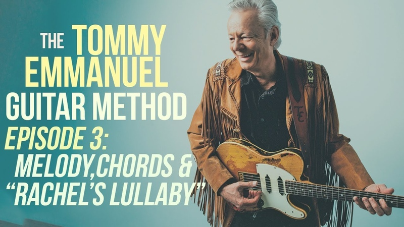 The Tommy Emmanuel Guitar Method - Episode 3: Melody, Chords Rachel's Lullaby