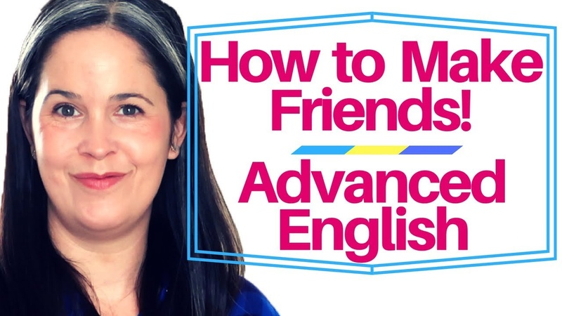 Advanced English Lesson How to Make Friends in 52 Minutes!