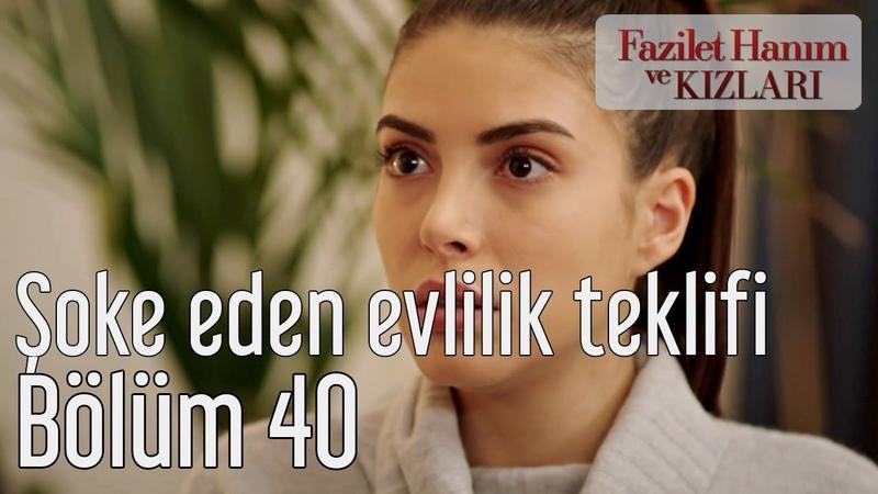 Fazilet Hanım ve Kızları 40 Bölüm Şoke Eden Evlillik Teklifi