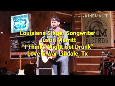 Country Songwriter, Justin. Merritt,I Think I Might Get Drunk Love War In Texas