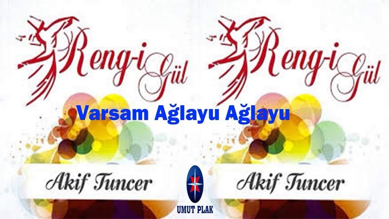 Akif Tuncer - Varsam Ağlayu Ağlayu Duygusal Ağlatan İlahiler