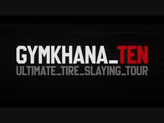 Ken Block's GYMKHANA TEN: The Ultimate Tire Slaying Tour