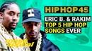 Eric B Rakim Top 5 Hip Hop Songs Ever Hip Hop 45