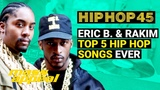 Eric B. &amp Rakim Top 5 Hip Hop Songs Ever Hip Hop 45