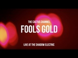 The Cactus Channel - Fool's Gold (Live at Shadow Electric)