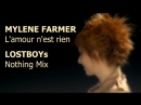 Милен Фармер | Mylene Farmer: L'Amour N'est Rien - LOSTBOYs Nothing Mix