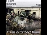 F.G. Noise - Delta Force (Original Mix) Kearnage Recordings
