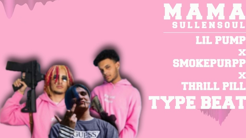 FREE LIL PUMP SMOKEPURPP THRILL PILL TYPE BEAT MAMA prod sullensoul Trap Instrumental