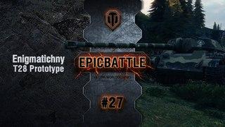 EpicBattle #27: Enigmatichny / T28 Prototype World of Tanks
