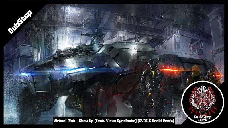 [DubStep] Virtual Riot - Show Up (Feat. Virus Syndicate) (SVDE Oneki Remix)