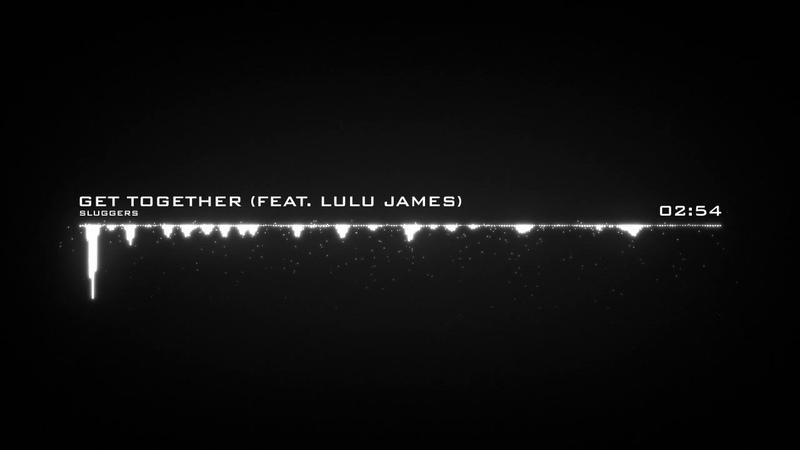 SLUGGERS - Get Together feat. Lulu James