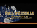 Paul Whiteman and His Orchestra - The World's No1 Dance Band Jazz Music