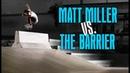 Matt Miller VS The Barrier