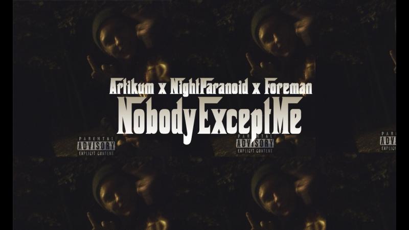 Artikum x NightParanoid x Foreman NobodyExceptMe