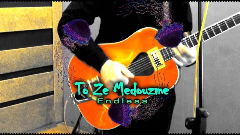 TO ZE MEDOUZME - Endless