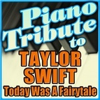 Piano Tribute Players альбом Taylor Swift Piano Tribute - Today Was A Fairytale - Single