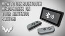 How to Use Bluetooth Headphones on Nintendo Switch