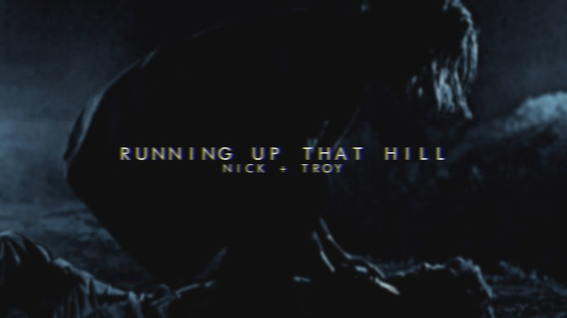 Troy Nick || Running up that hill