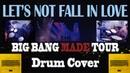 BIGBANG - LET'S NOT FALL IN LOVE Drum Cover | MADE TOUR Drum Series (우리 사랑하지 말아요)