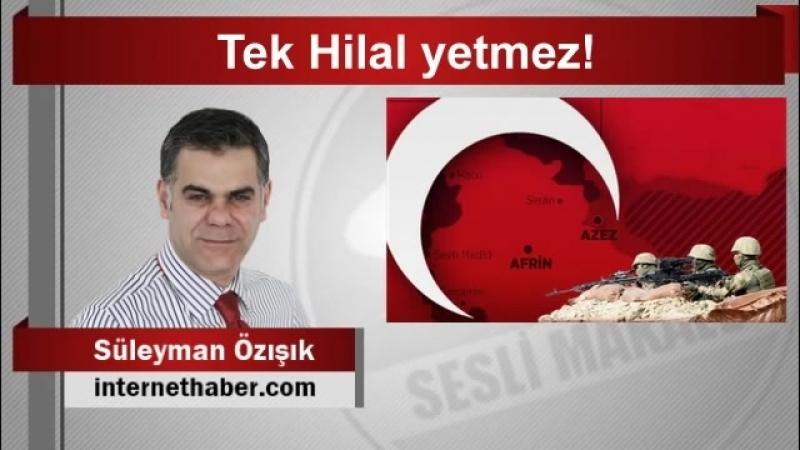Süleyman ÖZIŞIK Tek Hilal yetmez! - YouTube