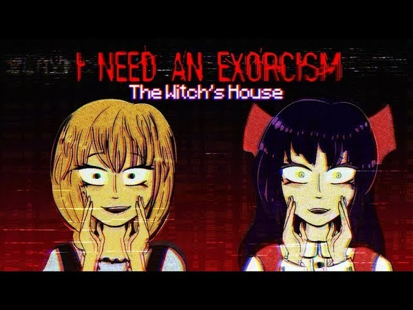 I NEED AN EXORCISM MEME extended The Witch's House