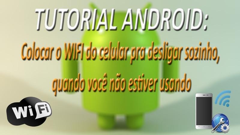 TUTORIAL ANDROID Colocar o WIFI do celular pra desligar sozinho quando você não estiver usando