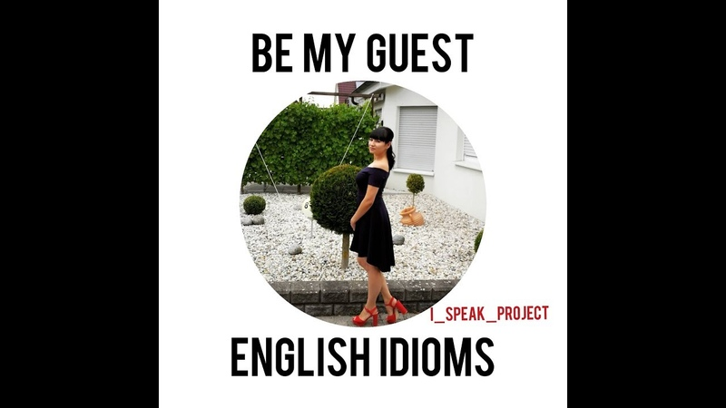 Be My Guest   English Idioms