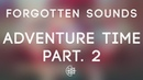 Forgotten Sounds - Adventure Time (Part. 2)