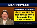 Mark Taylor Prophecy August 20 2018 America Will Be Respected Once Again As The Most Powerful